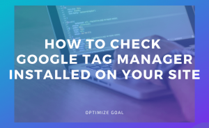 Check Google Tag Manager installed on your site