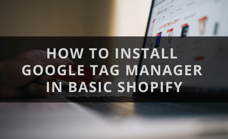 Install Google Tag Manager in Basic Shopify
