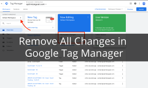 Remove All Changes in Google Tag Manager