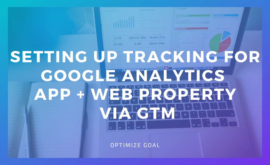 Setting Up Tracking for Google Analytics App + Web Property via GTM