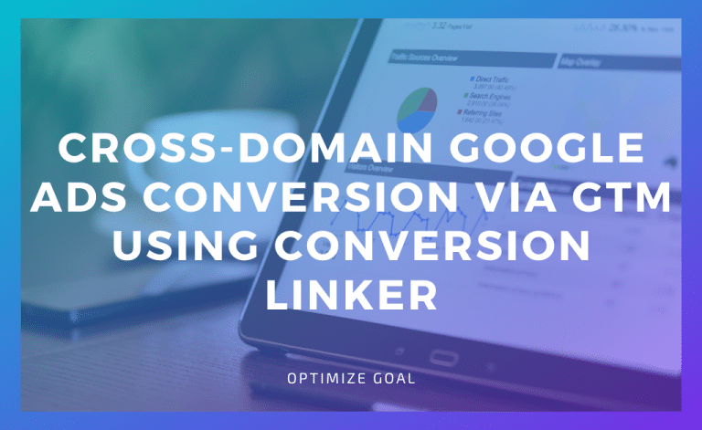 Cross-Domain Google Ads Conversion via GTM Using Conversion Linker