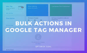 Bulk Actions In Google Tag Manager