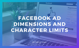 Facebook Ad Dimensions and Character Limits