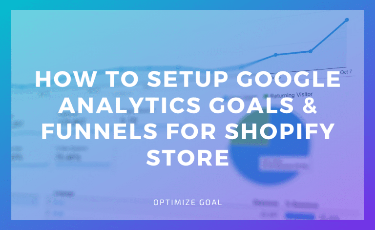 Setup Google Analytics Goals & Funnels for Shopify