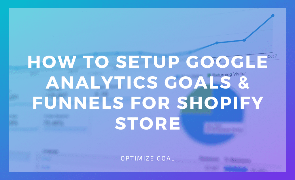 Setup Google Analytics Goals & Funnels for Shopify Store