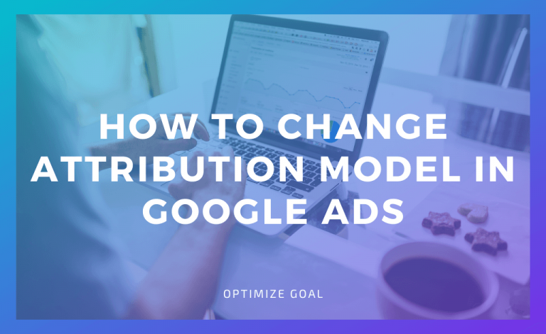 How To Change Attribution Model in Google Ads